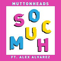 Muttonheads, Alex Alvarez – So Much
