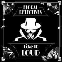 Floral Detectives – Like it Loud