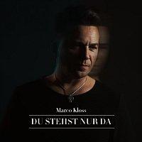Marco Kloss – Du stehst nur da