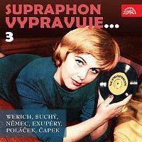Různí interpreti – Supraphon vypravuje...3 (Werich, Suchý, Němec, Saint-Exupéry, Poláček, Čapek)
