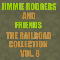 Jimmie Rodgers, Friends – The Railroad Collection - Vol. 8