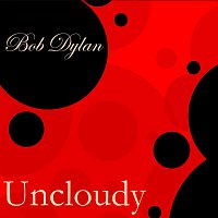 Bob Dylan – Uncloudy