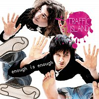 Traffic Island – Enough is Enough