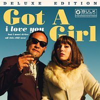 Got A Girl – I Love You But I Must Drive Off This Cliff Now [Deluxe Edition]