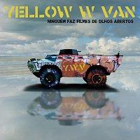 Yellow W Van – Ninguém Faz Filmes De Olhos Abertos