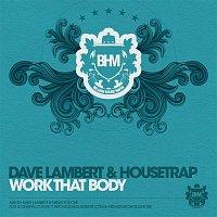 Dave Lambert, Housetrap – Work That Body