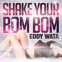 Eddy Wata – Shake Your Bom Bom Remixes
