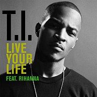 T.I. – Live Your Life [Feat. Rihanna]