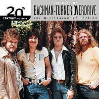 Bachman-Turner Overdrive – 20th Century Masters: The Millennium Collection: Best Of Bachman Turner Overdrive