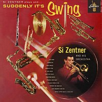 Si Zentner And His Orchestra – Suddenly It's Swing