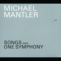 Michael Mantler, Mona Larsen, The Chamber Music and Songs Ensemble, Peter Rundel – Songs And One Symphony