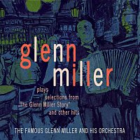"Glenn Miller – Glenn Miller Plays Selections From ""The Glenn Miller Story"" And Other Hits"