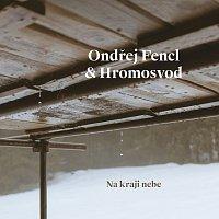 Ondřej Fencl & Hromosvod – Na kraji nebe