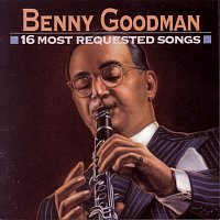 Benny Goodman – 16 Most Requested Songs