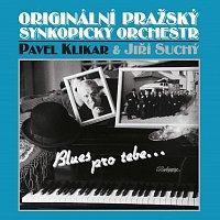 Originální pražský synkopický orchestr, Pavel Klikar, Jiří Suchý – Blues pro tebe ...