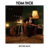 Tom Dice – Better Days