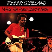 Johnny Copeland – When The Rain Starts Fallin'