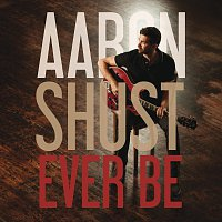 Aaron Shust – Ever Be