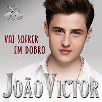 Joao Victor – Vai Sofrer Em Dobro