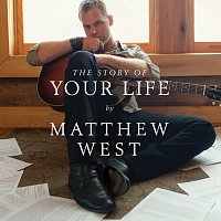 Matthew West – The Story Of Your Life