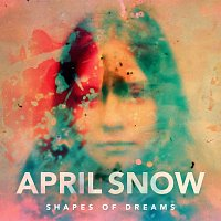 April Snow – Shapes Of Dreams