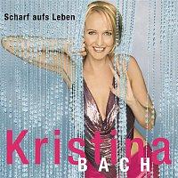 Kristina Bach – Scharf auf's Leben