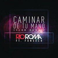 Río Roma, Fonseca – Caminar de Tu Mano (Club Remix)