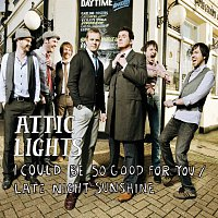 Attic Lights – I Could Be So Good For You (Official Minder theme) / Late Night Sunshine