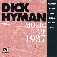 Dick Hyman – Music Of 1937: Maybeck Recital Hall Series [Vol. 3]