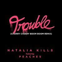 Natalia Kills, Peaches – Trouble [Cherry Cherry Boom Boom Remix]