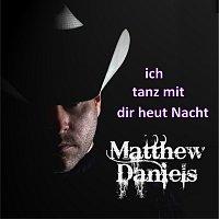 Matthew Daniels – Ich tanz mit dir heut Nacht