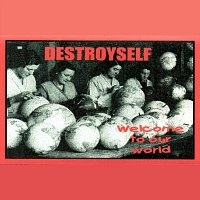 Destroyself – Welcome to our world