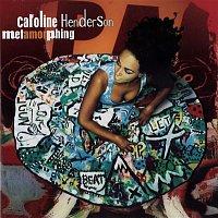 Caroline Henderson – Metamorphing