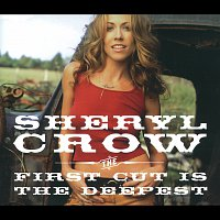 Sheryl Crow – The First Cut Is The Deepest