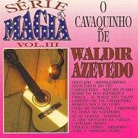 Waldir Azevedo – Série a Mágia - Vol III - O Cavaquinho de Waldir Azevedo