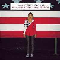 Manic Street Preachers, Nina Persson – Your Love Alone Is Not Enough