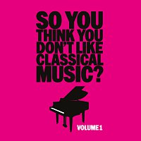 Různí interpreti – So You Think You Don't Like Classical Music? Vol. 1