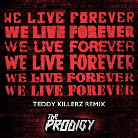 The Prodigy – We Live Forever (Teddy Killerz Remix)