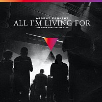 Ascent Project – All I'm Living For [Live]