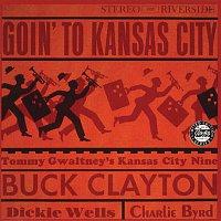 Buck Clayton, Tommy Gwaltney's Kansas City Nine, Dickie Wells, Charlie Byrd – Goin' To Kansas City