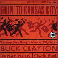 Buck Clayton, Tommy Gwaltney's Kansas City Nine, Dickie Wells, Charlie Byrd – Goin' To Kansas City