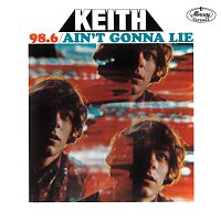 Keith – 98.6 / Ain't Gonna Lie