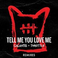 Galantis & Throttle – Tell Me You Love Me (Remixes)