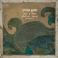 Joshua Radin – Only a Wave (Better Days) [Acoustic]