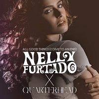 Nelly Furtado, Quarterhead – All Good Things (Come To An End) [Nelly Furtado x Quarterhead]
