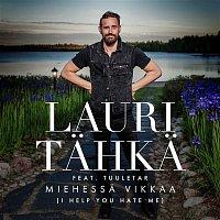 Lauri Tahka – Miehessa vikkaa (I Help You Hate Me) (feat. Tuuletar) [Vain elamaa kausi 10]