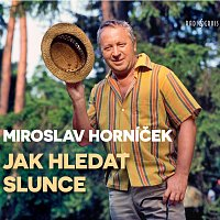 Miroslav Horníček – Horníček: Jak hledat slunce