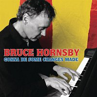 Bruce Hornsby – Gonna Be Some Changes Made