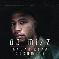 DJ Mizz – Never Stop Dreaming