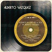 Alberto Vazquez – Boleros de Oro en la Voz de Alberto Vázquez